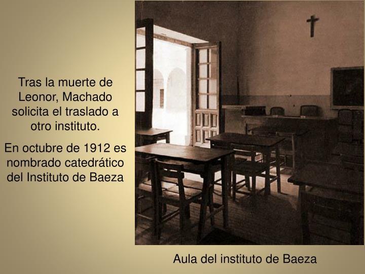 Tras la muerte de Leonor, Machado solicita el traslado a otro instituto.
