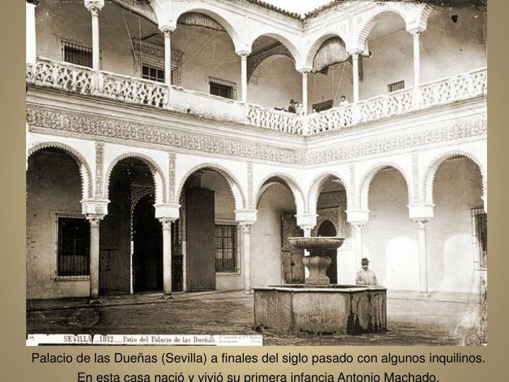 Palacio de las Dueas (Sevilla) a finales del siglo pasado con algunos inquilinos. En esta casa naci y vivi su primera infancia Antonio Machado.