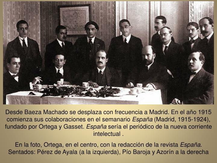 Desde Baeza Machado se desplaza con frecuencia a Madrid. En el ao 1915 comienza sus colaboraciones en el semanario