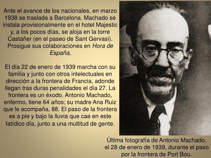Ante el avance de los nacionales, en marzo 1938 se traslada a Barcelona. Machado se instala provisionalmente en el hotel Majestic y, a los pocos das, se aloja en la torre Castaer (en el paseo de Sant Gervasi). Prosigue sus colaboraciones en
