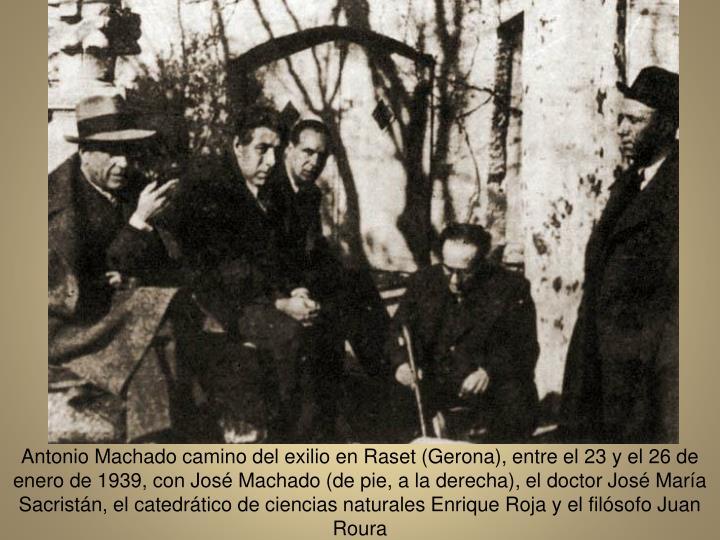 Antonio Machado camino del exilio en Raset (Gerona), entre el 23 y el 26 de enero de 1939, con Jos Machado (de pie, a la derecha), el doctor Jos Mara Sacristn, el catedrtico de ciencias naturales Enrique Roja y el filsofo Juan Roura