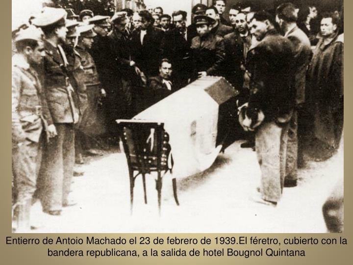 Entierro de Antoio Machado el 23 de febrero de 1939.El fretro, cubierto con la bandera republicana, a la salida de hotel Bougnol Quintana