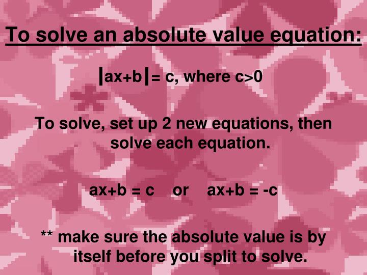 To solve an absolute value equation: