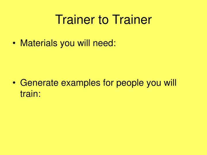 Trainer to Trainer