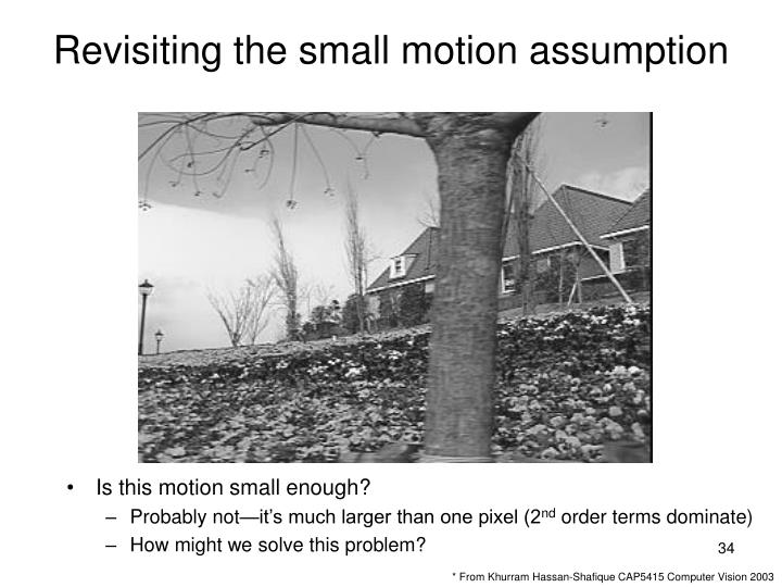 Revisiting the small motion assumption