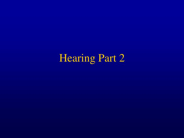 Hearing part 2