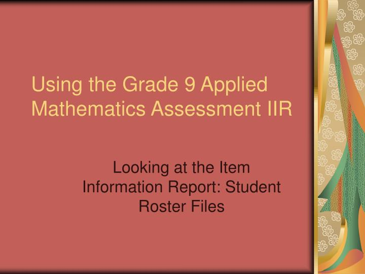 Using the grade 9 applied mathematics assessment iir