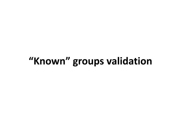 """Known"" groups validation"