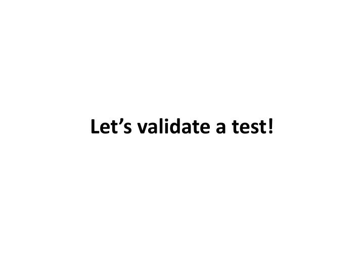 Let's validate a test!
