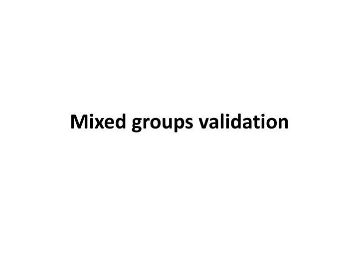 Mixed groups validation