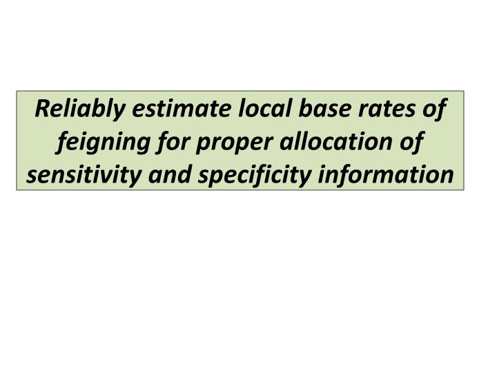 Reliably estimate local base rates of feigning for proper allocation of sensitivity and specificity information