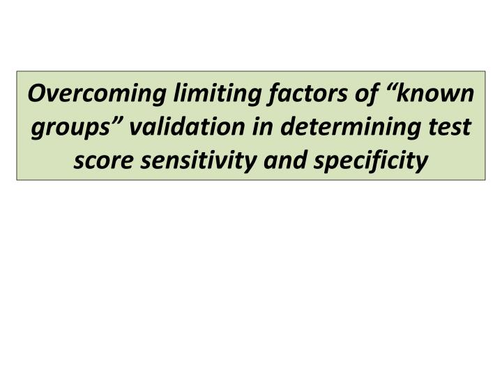 "Overcoming limiting factors of ""known groups"" validation in determining test score sensitivity and specificity"