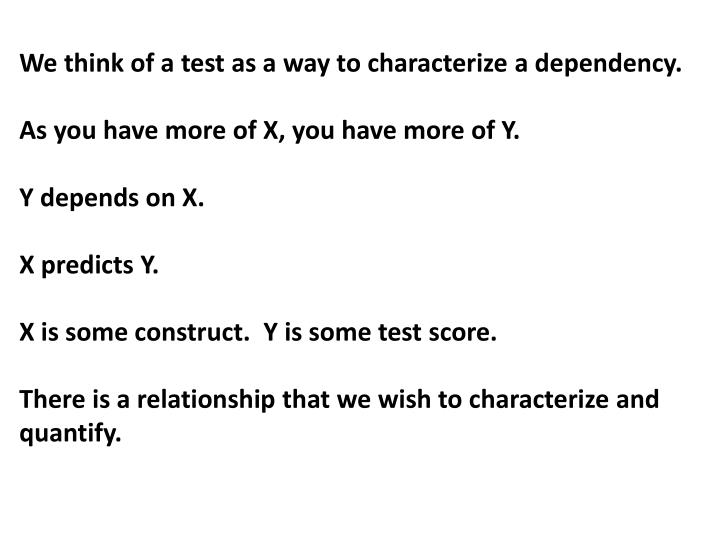 We think of a test as a way to characterize a dependency.