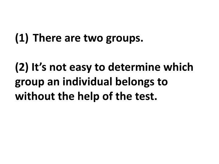 There are two groups.