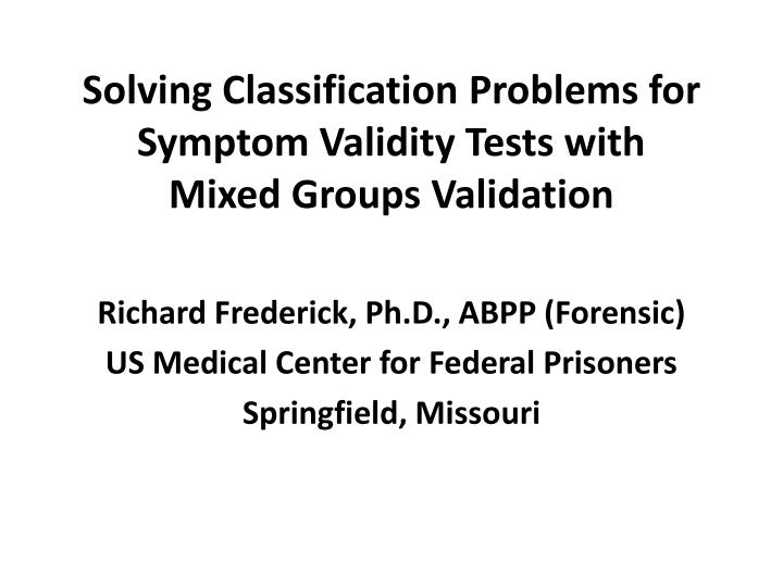 Solving classification problems for symptom validity tests with mixed groups validation