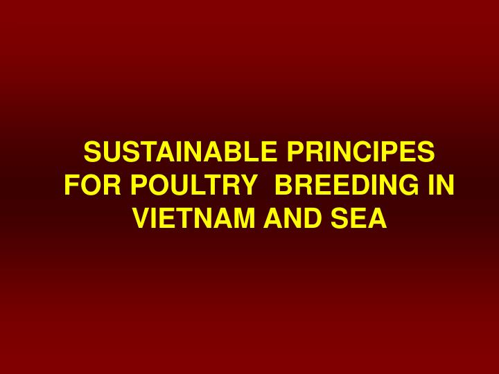 SUSTAINABLE PRINCIPES FOR POULTRY  BREEDING IN VIETNAM AND SEA