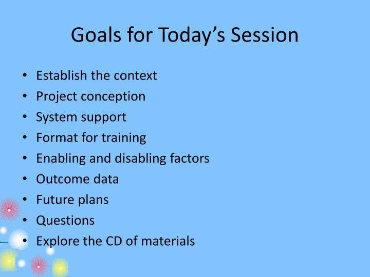 Goals for today s session