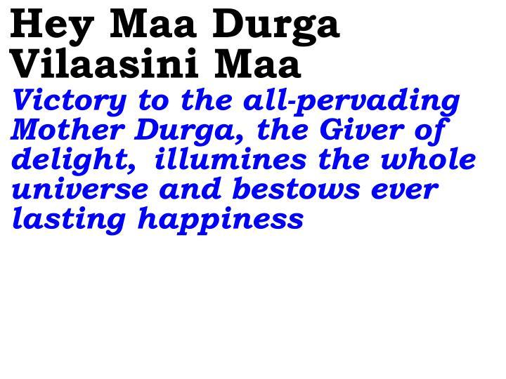 Hey Maa Durga Vilaasini Maa