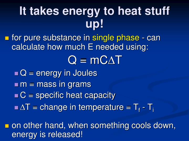 It takes energy to heat stuff up!