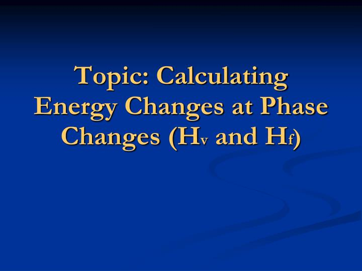 Topic: Calculating Energy Changes at Phase Changes (H