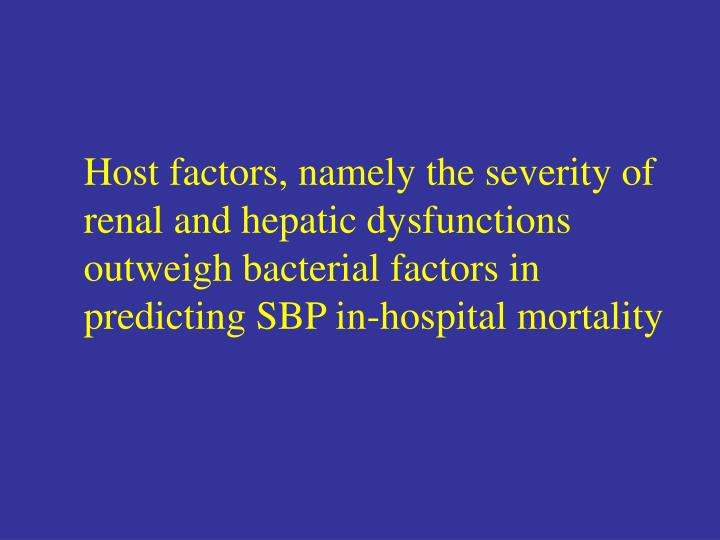 Host factors, namely the severity of renal and hepatic dysfunctions outweigh bacterial factors in predicting SBP in-hospital mortality