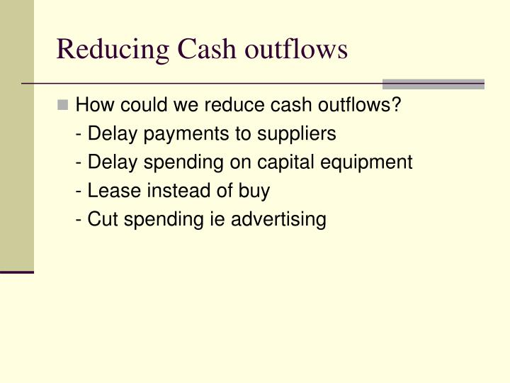 Reducing Cash outflows