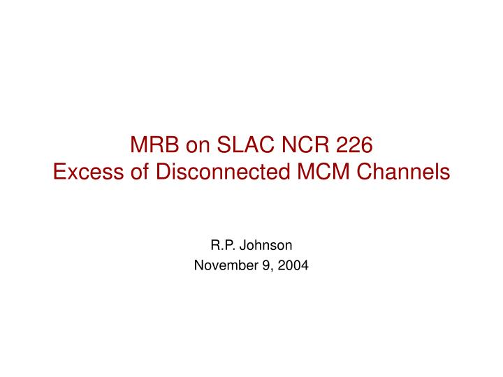Mrb on slac ncr 226 excess of disconnected mcm channels