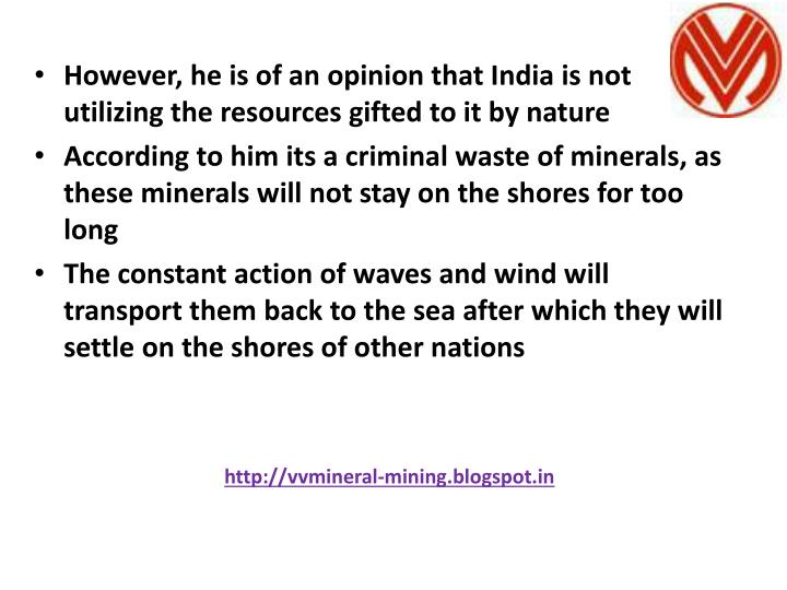 However, he is of an opinion that India is not utilizing the resources gifted to it by nature