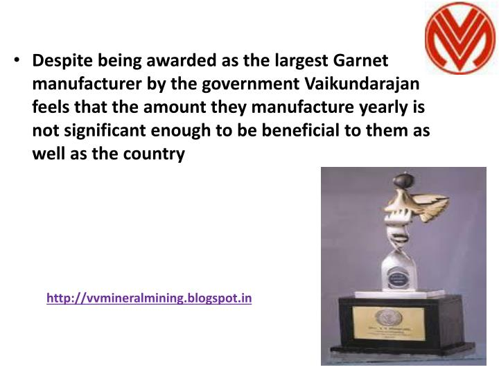 Despite being awarded as the largest Garnet manufacturer by the government