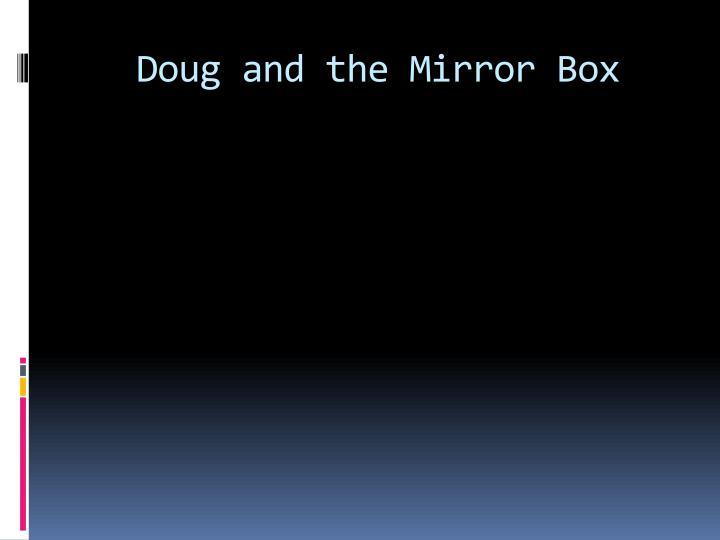 Doug and the Mirror Box