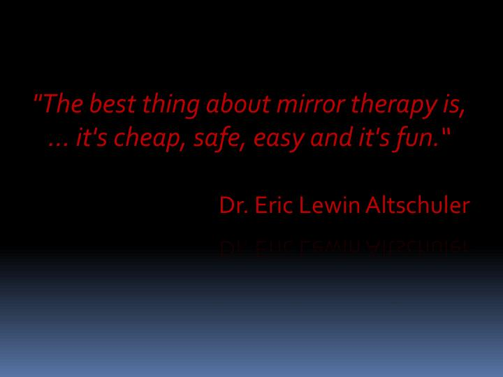 """""""The best thing about mirror therapy is,"""