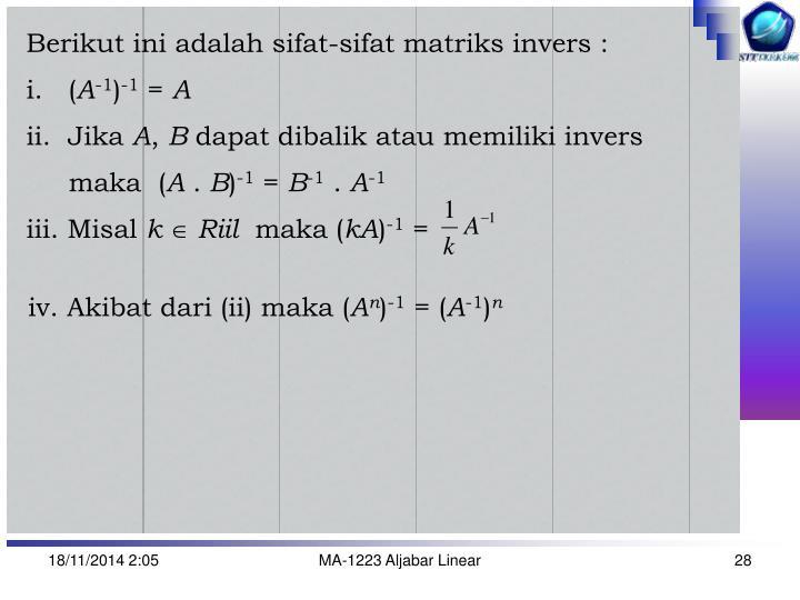 Berikut ini adalah sifat-sifat matriks invers :