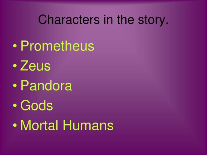 Characters in the story.