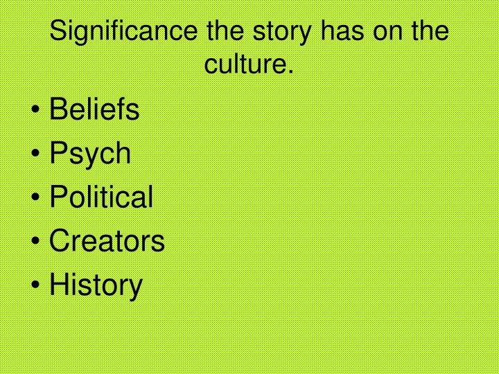 Significance the story has on the culture.