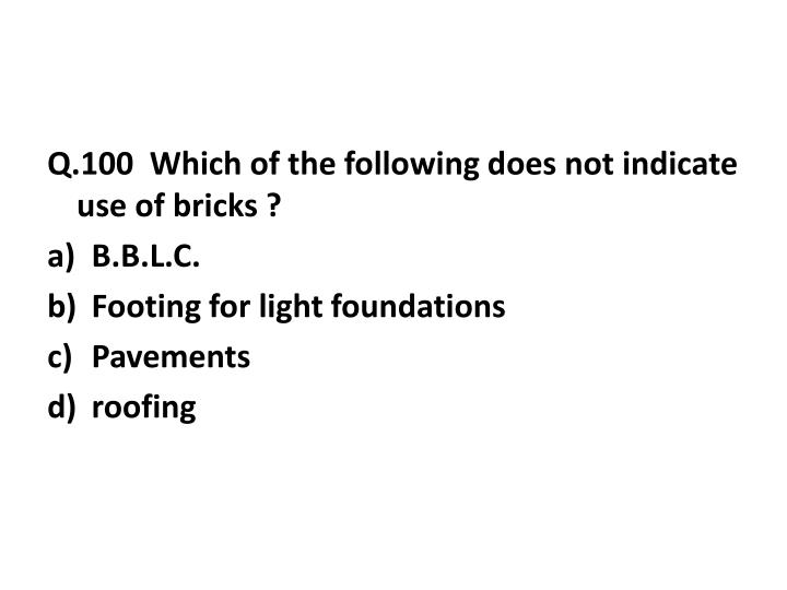 Q.100  Which of the following does not indicate use of bricks ?