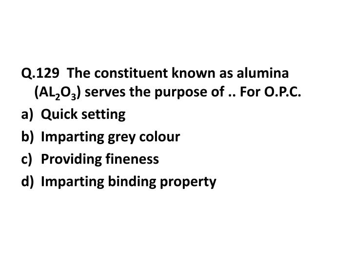 Q.129  The constituent known as alumina (AL
