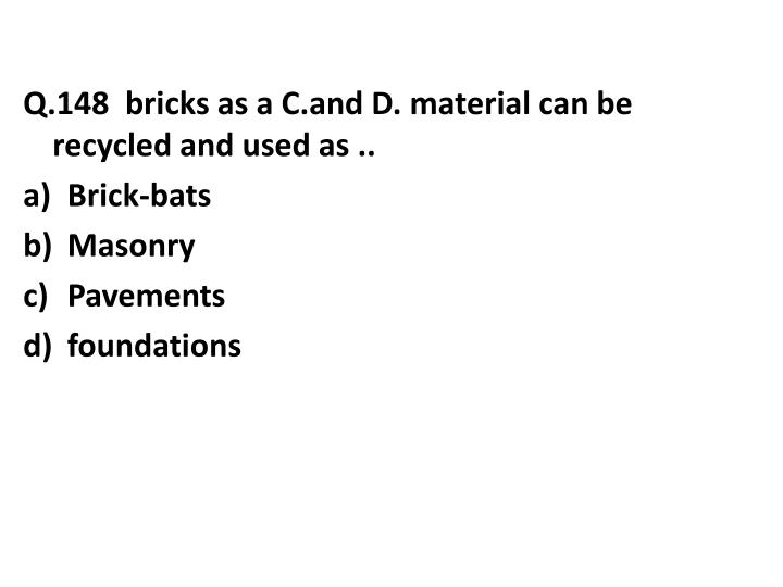 Q.148  bricks as a
