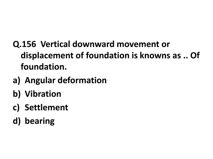 Q.156  Vertical downward movement or displacement of foundation is