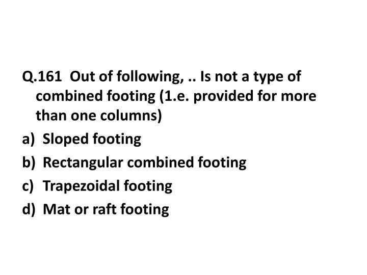 Q.161  Out of following, .. Is not a type of combined footing (1.e. provided for more than one columns)