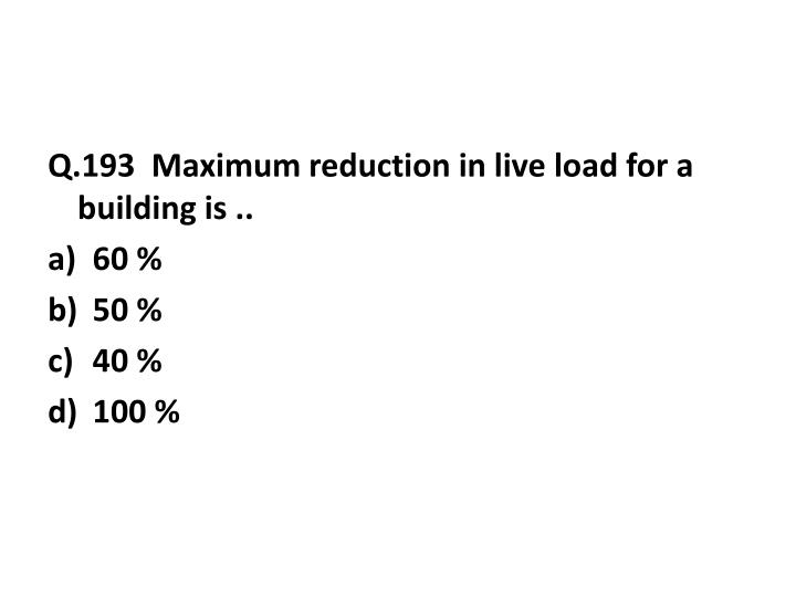 Q.193  Maximum reduction in live load for a building is ..