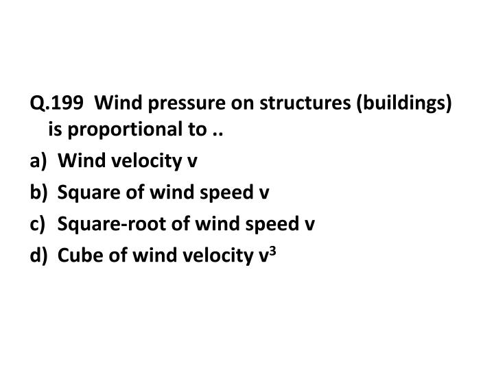 Q.199  Wind pressure on structures (buildings) is proportional to ..