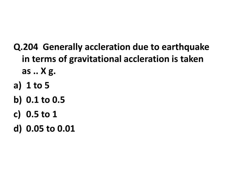 Q.204  Generally