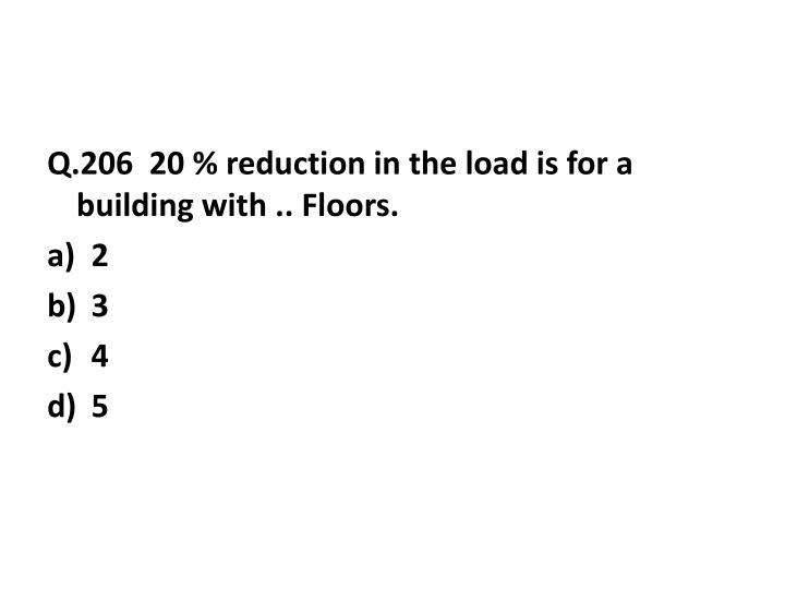 Q.206  20 % reduction in the load is for a building with .. Floors.