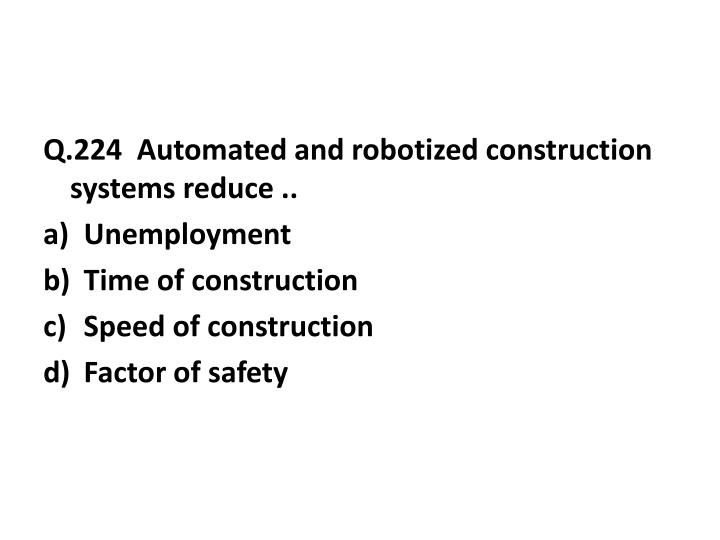 Q.224  Automated and robotized construction systems reduce ..