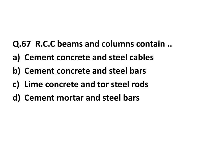 Q.67  R.C.C beams and columns contain ..