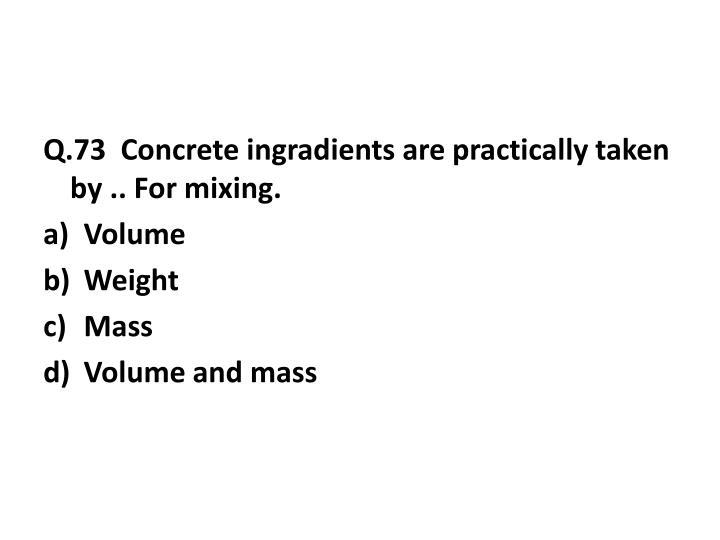 Q.73  Concrete