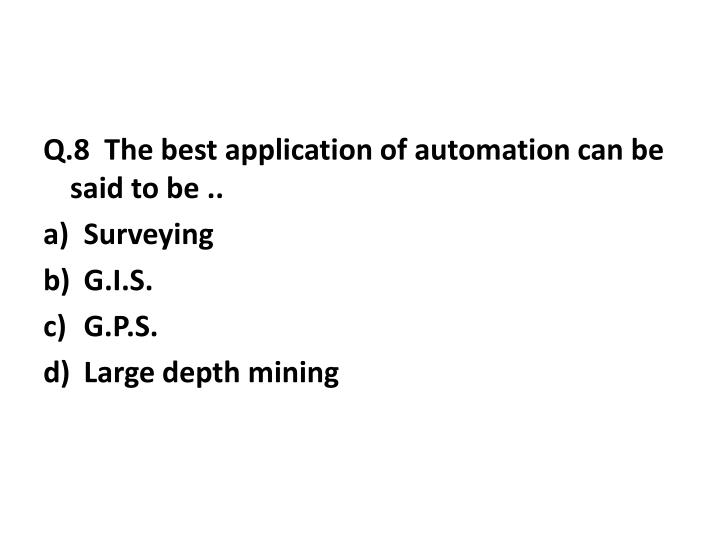 Q.8  The best application of automation can be said to be ..