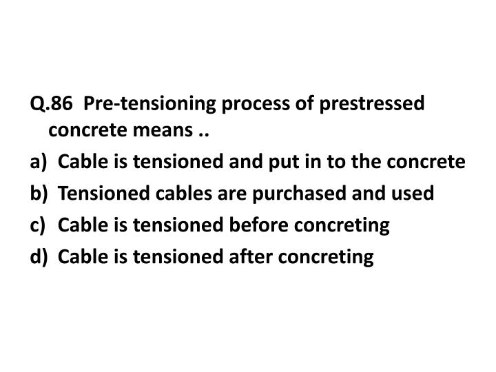 Q.86  Pre-tensioning process of