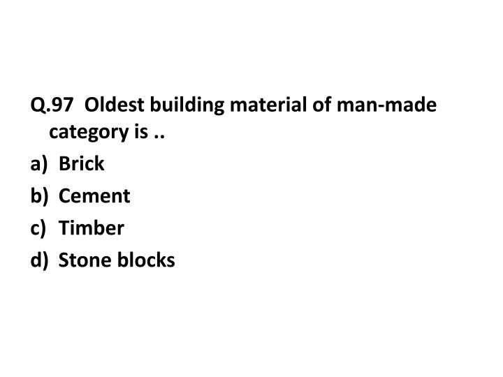 Q.97  Oldest building material of man-made category is ..