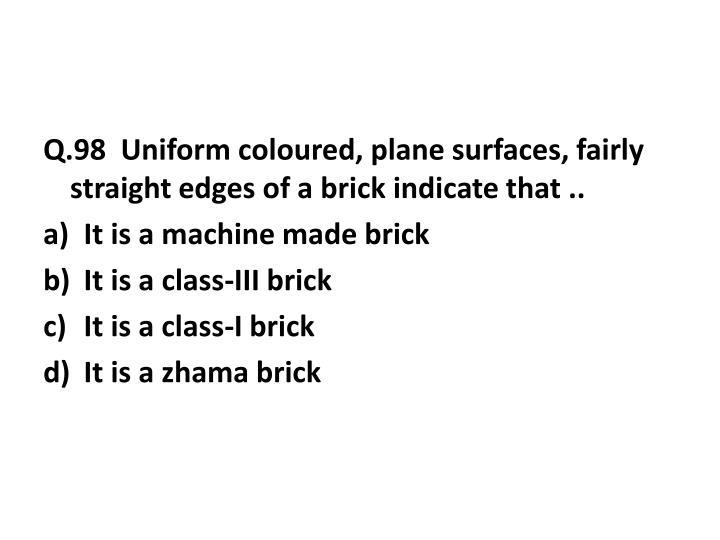 Q.98  Uniform